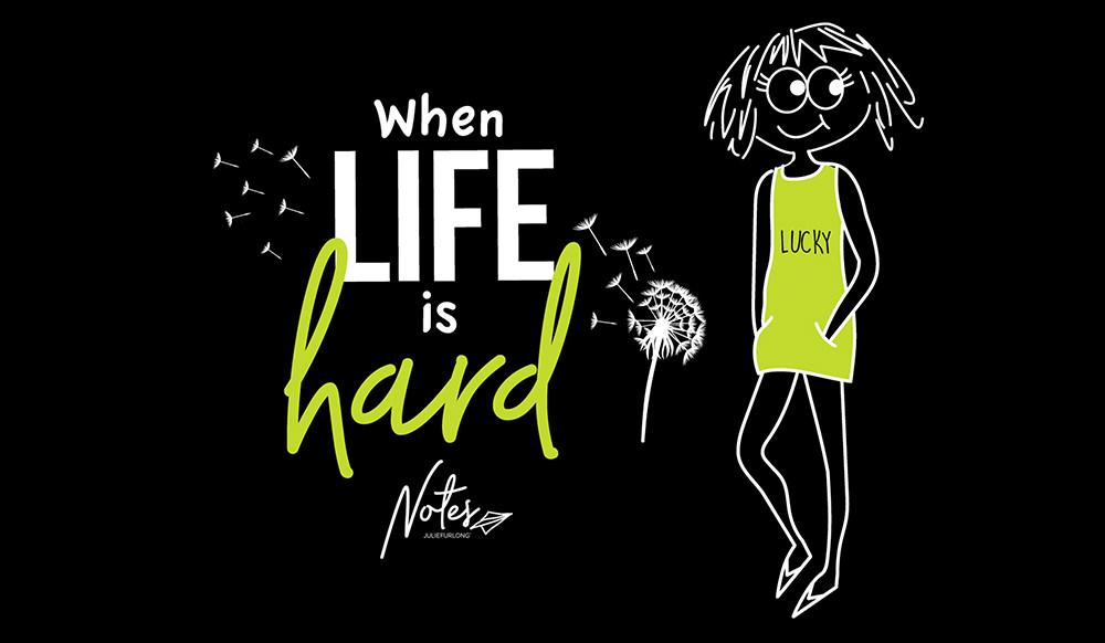 When-Life-is-hard-julie-furlong-notes